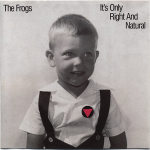 The Frogs: It's only right and natural